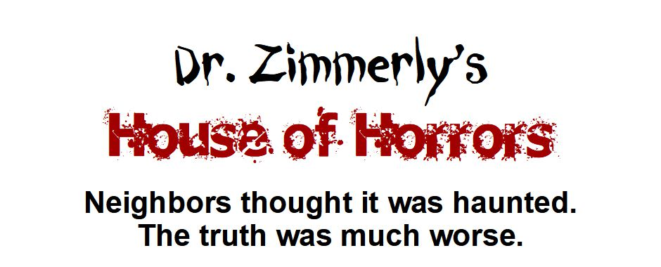 Dr. Zimmerly's House of Horrors